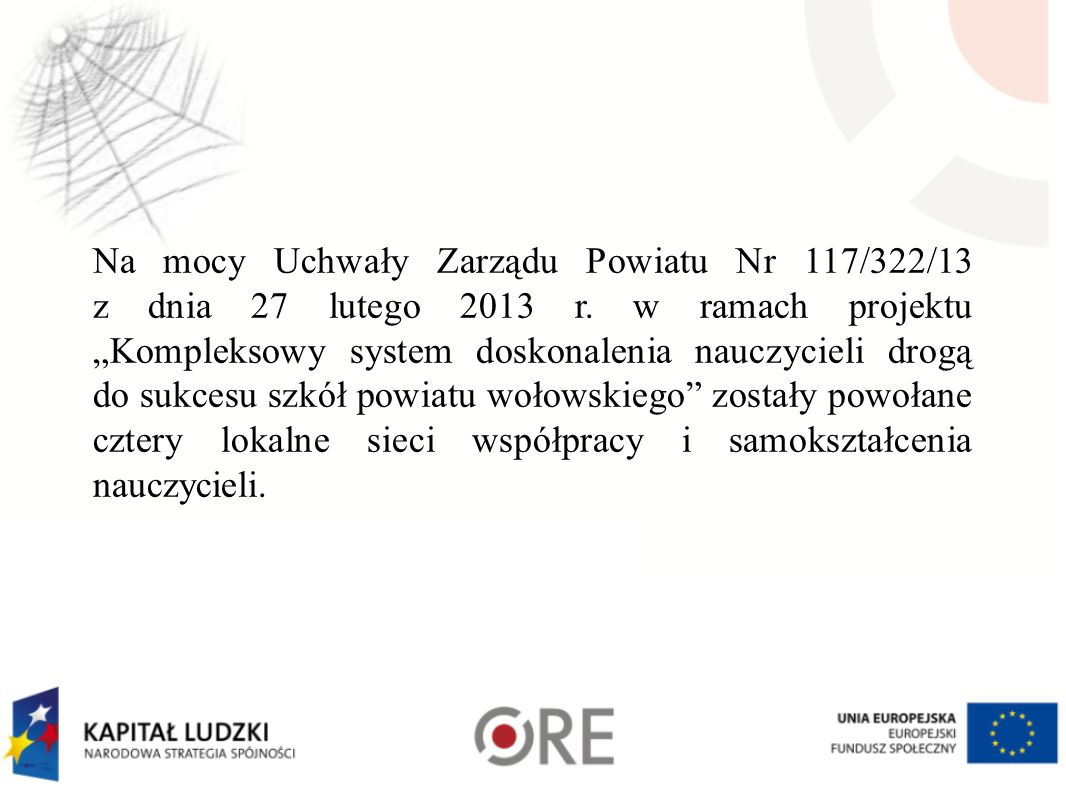 Na mocy Uchwały Zarządu Powiatu Nr 117/322/13 z dnia 27 lutego 2013 r. w ramach projektu Kompleksowy system doskonalenia nauczycieli drogą do sukcesu