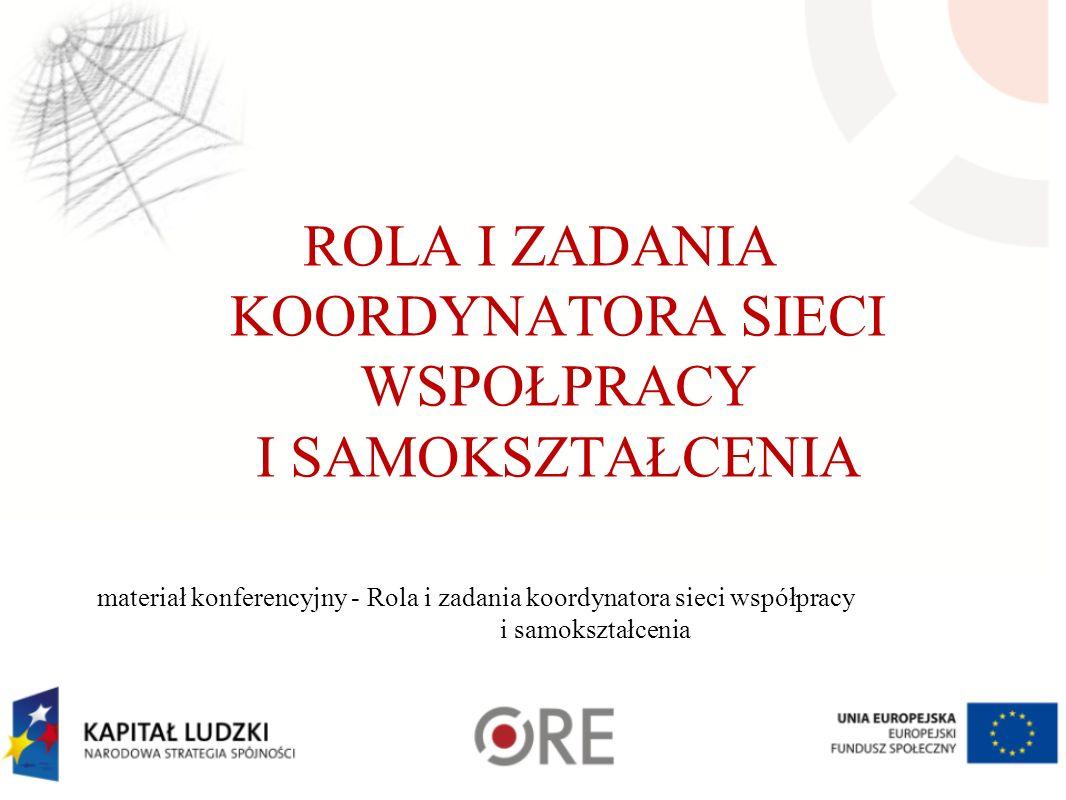 ROLA I ZADANIA KOORDYNATORA SIECI WSPOŁPRACY I SAMOKSZTAŁCENIA materiał konferencyjny - Rola i zadania koordynatora sieci współpracy i samokształcenia