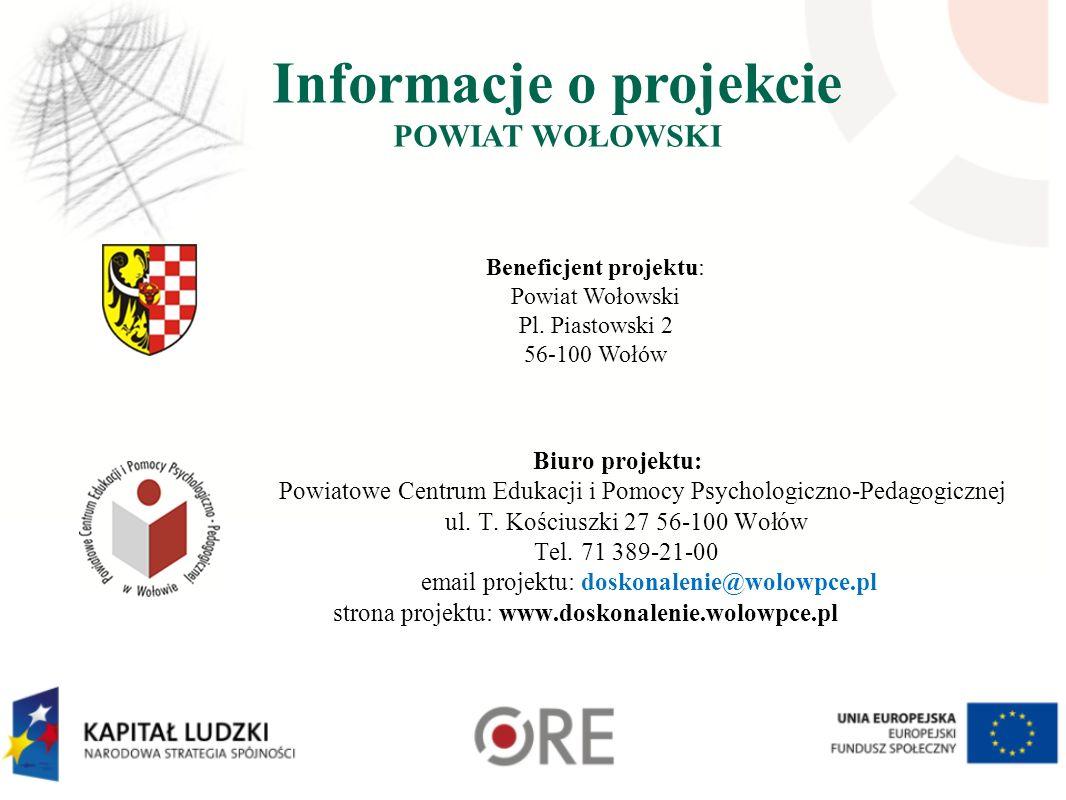 Informacje o projekcie POWIAT WOŁOWSKI Biuro projektu: Powiatowe Centrum Edukacji i Pomocy Psychologiczno-Pedagogicznej ul. T. Kościuszki 27 56-100 Wo