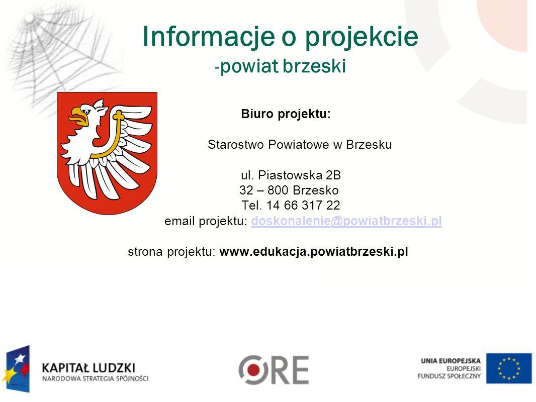 Informacje o projekcie - powiat brzeski Biuro projektu: Starostwo Powiatowe w Brzesku ul. Piastowska 2B 32 – 800 Brzesko Tel. 14 66 317 22 email proje