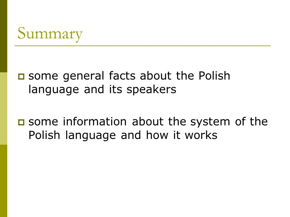 Summary some general facts about the Polish language and its speakers some information about the system of the Polish language and how it works
