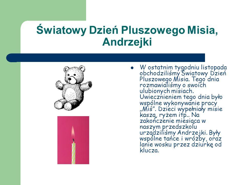 Światowy Dzień Pluszowego Misia, Andrzejki W ostatnim tygodniu listopada obchodziliśmy Światowy Dzień Pluszowego Misia. Tego dnia rozmawialiśmy o swoi