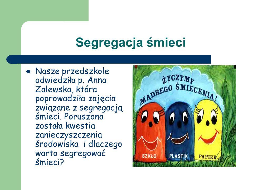 Segregacja śmieci Nasze przedszkole odwiedziła p. Anna Zalewska, która poprowadziła zajęcia związane z segregacją śmieci. Poruszona została kwestia za