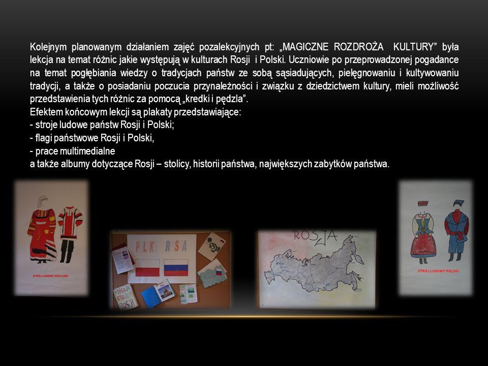 Kolejnym planowanym działaniem zajęć pozalekcyjnych pt: MAGICZNE ROZDROŻA KULTURY była lekcja na temat różnic jakie występują w kulturach Rosji i Polski.