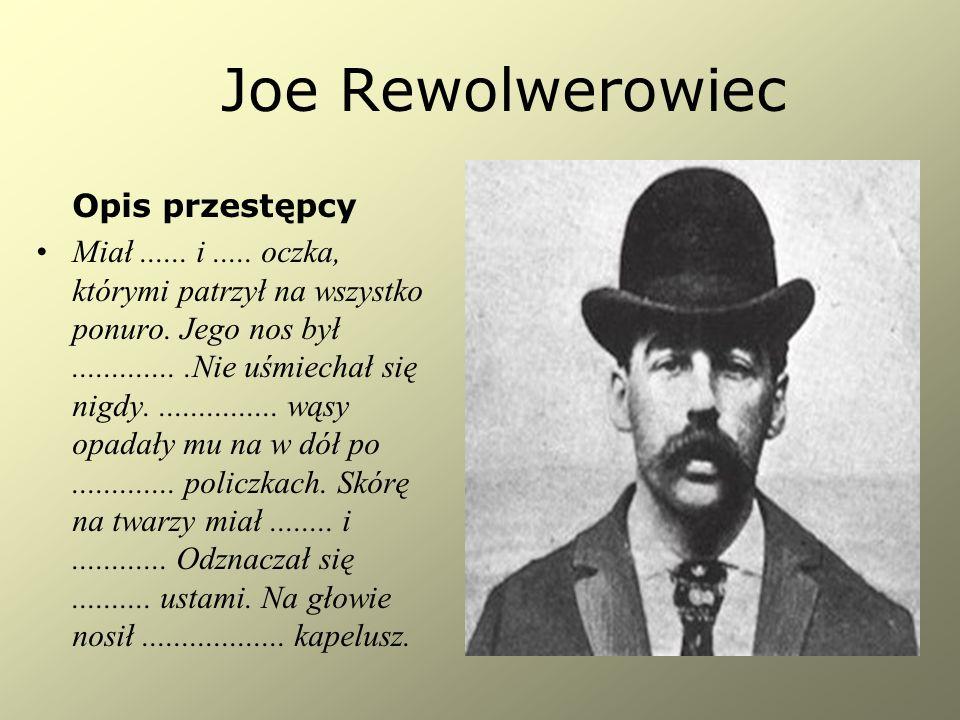 Joe Rewolwerowiec Opis przestępcy Miał......i.....