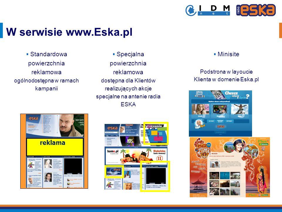 W serwisie www.Eska.pl reklama Standardowa powierzchnia reklamowa ogólnodostępna w ramach kampanii Specjalna powierzchnia reklamowa dostępna dla Klien