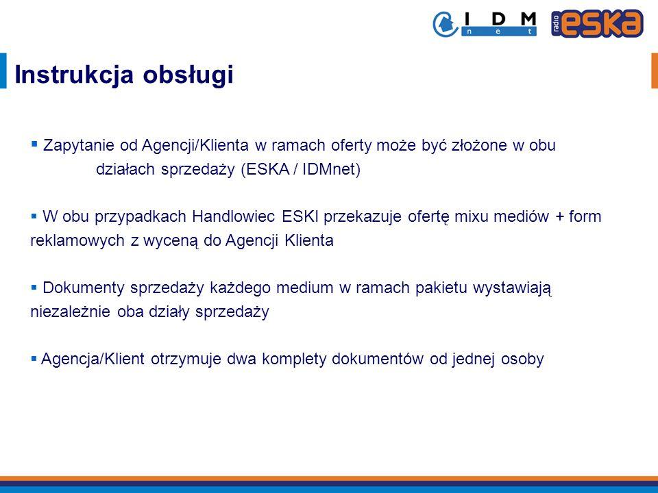 Instrukcja obsługi Zapytanie od Agencji/Klienta w ramach oferty może być złożone w obu działach sprzedaży (ESKA / IDMnet) W obu przypadkach Handlowiec