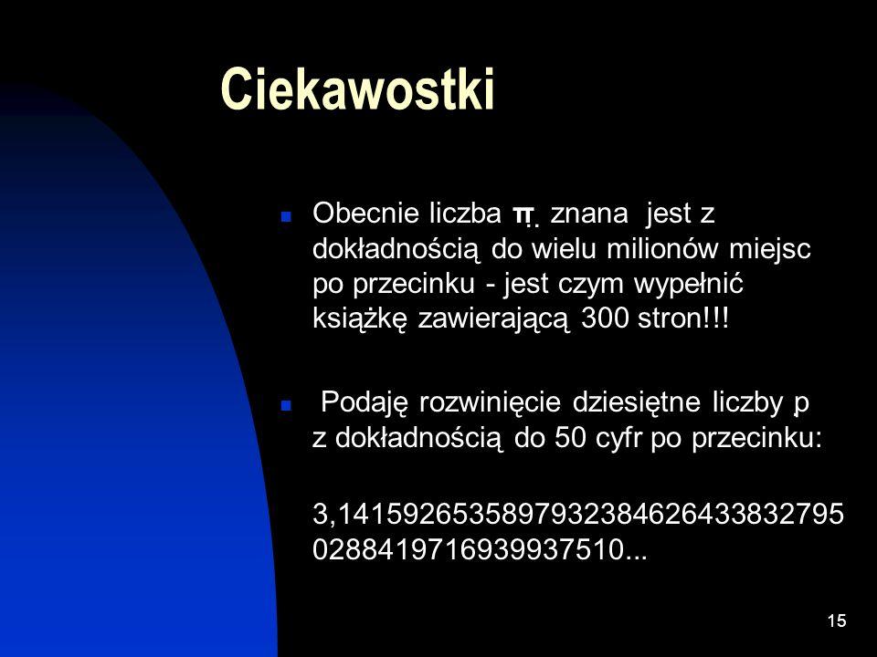 14 Marta Jucewicz Jaś o kole z werwą dyskutuje, bo dobrze temat ten czuje. Zastąpił ludolfinę słowami wierszyka. Czy już odgadłeś, skąd zmiana ta wyni