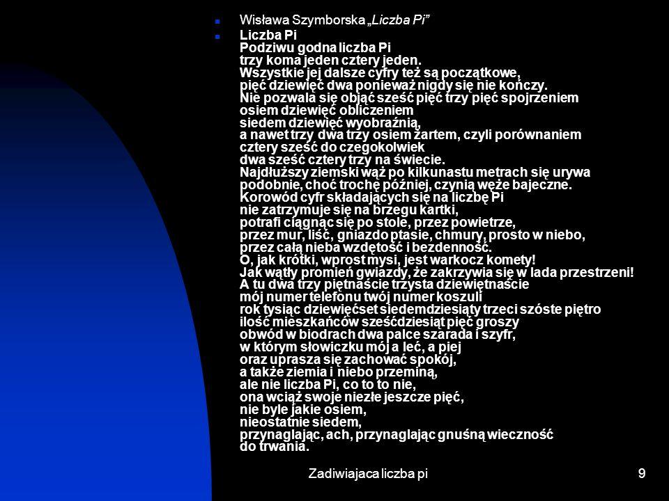 Zadiwiajaca liczba pi8 Polska trawestacja wiersza rosyjskiego Kto z woli i myśli 3 1 4 1 5 zapragnie Pi spisać cyfry 9 2 6 5 ten spisze 3 6