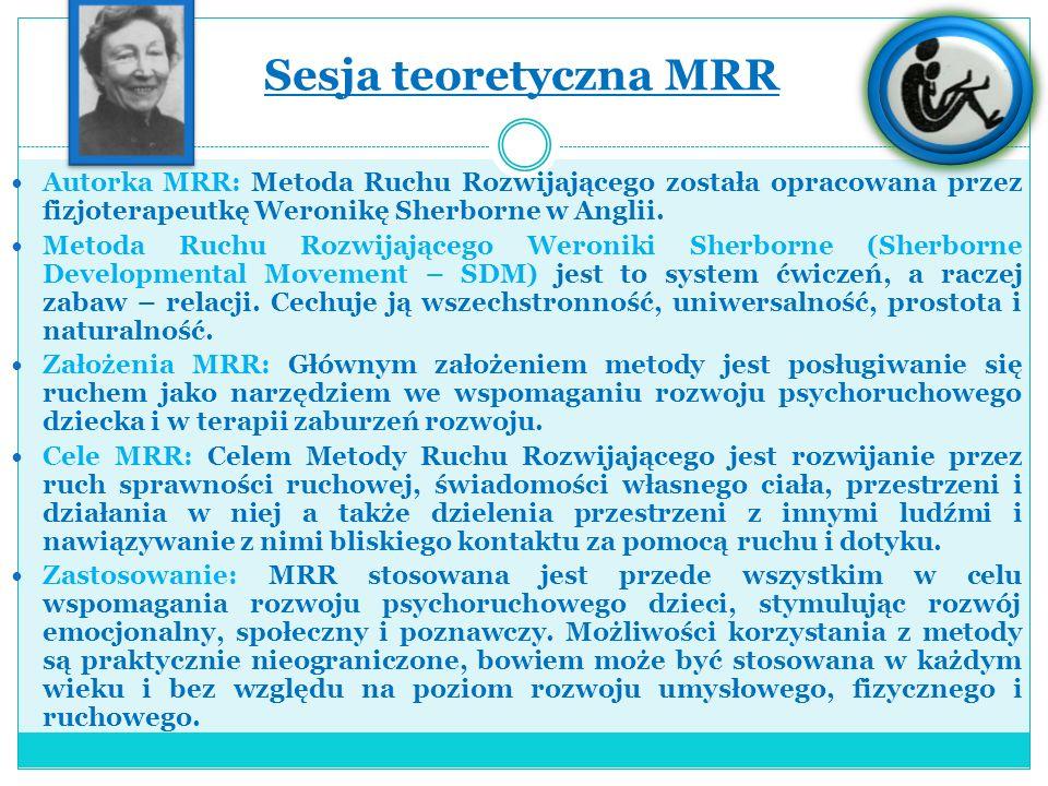 Sesja teoretyczna MRR Autorka MRR: Metoda Ruchu Rozwijającego została opracowana przez fizjoterapeutkę Weronikę Sherborne w Anglii.