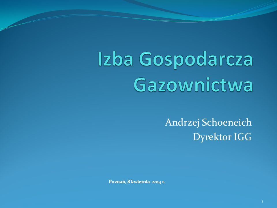 Andrzej Schoeneich Dyrektor IGG Poznań, 8 kwietnia 2014 r. 1
