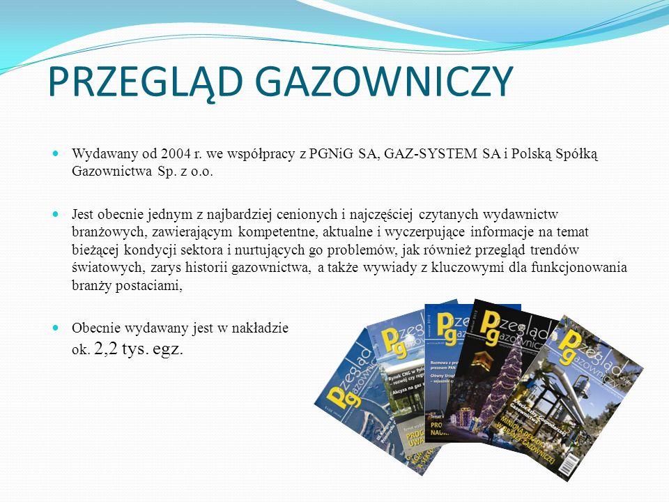 PRZEGLĄD GAZOWNICZY Wydawany od 2004 r. we współpracy z PGNiG SA, GAZ-SYSTEM SA i Polską Spółką Gazownictwa Sp. z o.o. Jest obecnie jednym z najbardzi