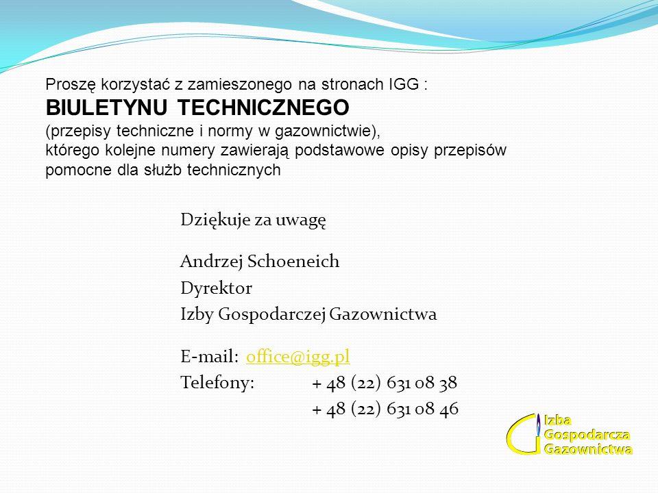 Dziękuje za uwagę Andrzej Schoeneich Dyrektor Izby Gospodarczej Gazownictwa E-mail: office@igg.ploffice@igg.pl Telefony:+ 48 (22) 631 08 38 + 48 (22)