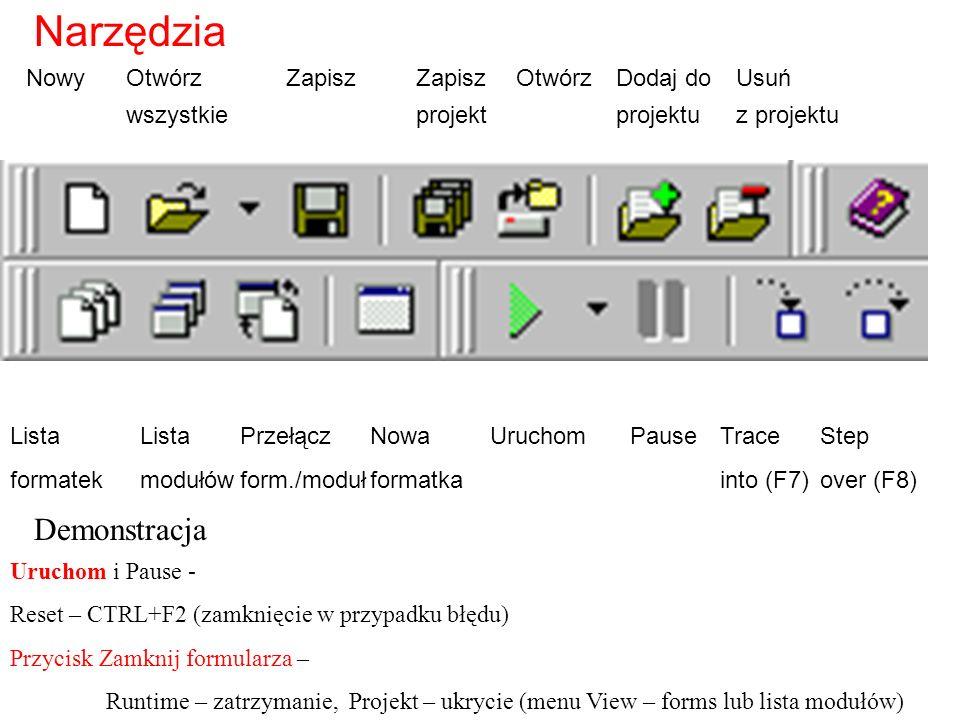 NowyOtwórzZapiszZapiszOtwórzDodaj doUsuń wszystkieprojektprojektuz projektu ListaListaPrzełączNowaUruchomPauseTraceStep formatekmodułówform./modułformatkainto (F7)over (F8) Uruchom i Pause - Reset – CTRL+F2 (zamknięcie w przypadku błędu) Przycisk Zamknij formularza – Runtime – zatrzymanie, Projekt – ukrycie (menu View – forms lub lista modułów) Narzędzia Demonstracja