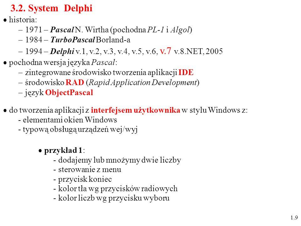 pochodna wersja języka Pascal: zintegrowane środowisko tworzenia aplikacji IDE środowisko RAD (Rapid Application Development) język ObjectPascal 3.2.