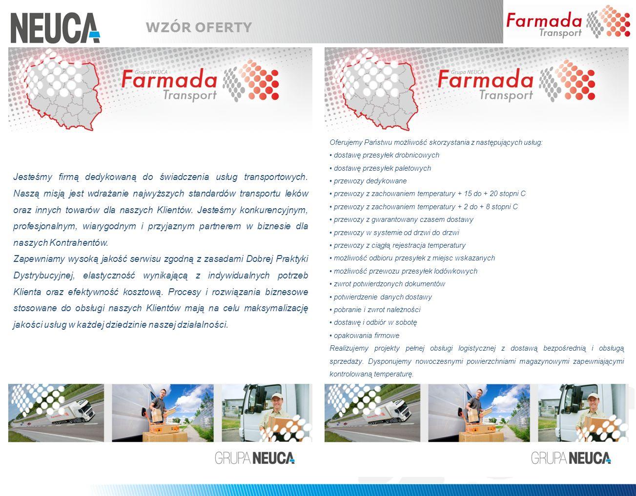 Warunki współpracy z firmą FARMADA 1.Akceptacja oferty poprzez jej podpisanie przez osoby upoważnione z Państwa strony oznacza podstawę do stworzenia umowy w przedmiocie świadczenia przez Farmada Transport Sp.
