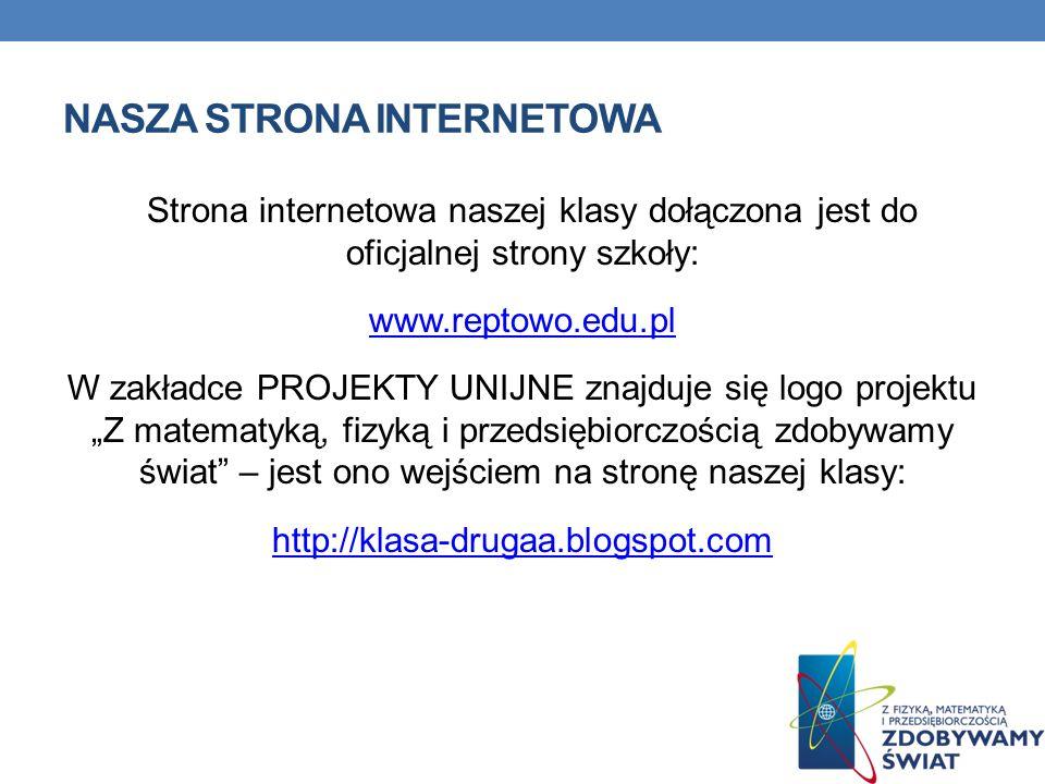 NASZA STRONA INTERNETOWA Strona internetowa naszej klasy dołączona jest do oficjalnej strony szkoły: www.reptowo.edu.pl W zakładce PROJEKTY UNIJNE zna