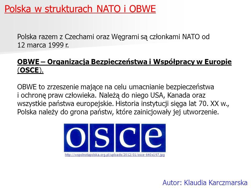 Polska w strukturach NATO i OBWE Autor: Klaudia Karczmarska Polska razem z Czechami oraz Węgrami są członkami NATO od 12 marca 1999 r. OBWE – Organiza