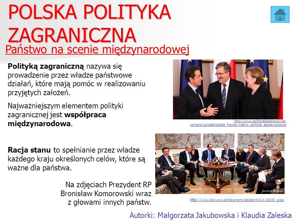 POLSKA POLITYKA ZAGRANICZNA Polityką zagraniczną nazywa się prowadzenie przez władze państwowe działań, które mają pomóc w realizowaniu przyjętych zał
