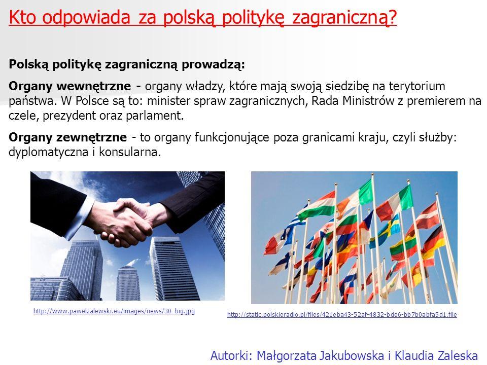 Kto odpowiada za polską politykę zagraniczną? Polską politykę zagraniczną prowadzą: Organy wewnętrzne - organy władzy, które mają swoją siedzibę na te
