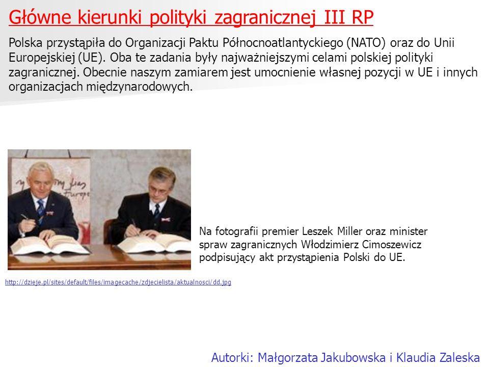 Główne kierunki polityki zagranicznej III RP Polska przystąpiła do Organizacji Paktu Północnoatlantyckiego (NATO) oraz do Unii Europejskiej (UE). Oba