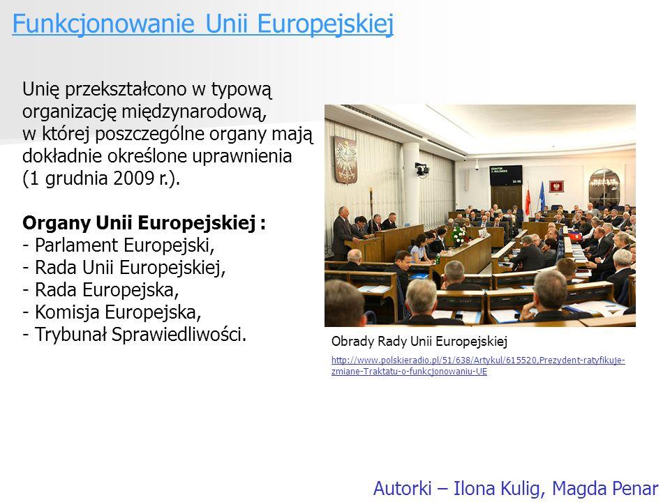 Funkcjonowanie Unii Europejskiej Autorki – Ilona Kulig, Magda Penar Unię przekształcono w typową organizację międzynarodową, w której poszczególne org