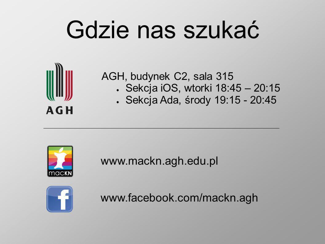 Gdzie nas szukać www.mackn.agh.edu.pl www.facebook.com/mackn.agh AGH, budynek C2, sala 315 Sekcja iOS, wtorki 18:45 – 20:15 Sekcja Ada, środy 19:15 - 20:45