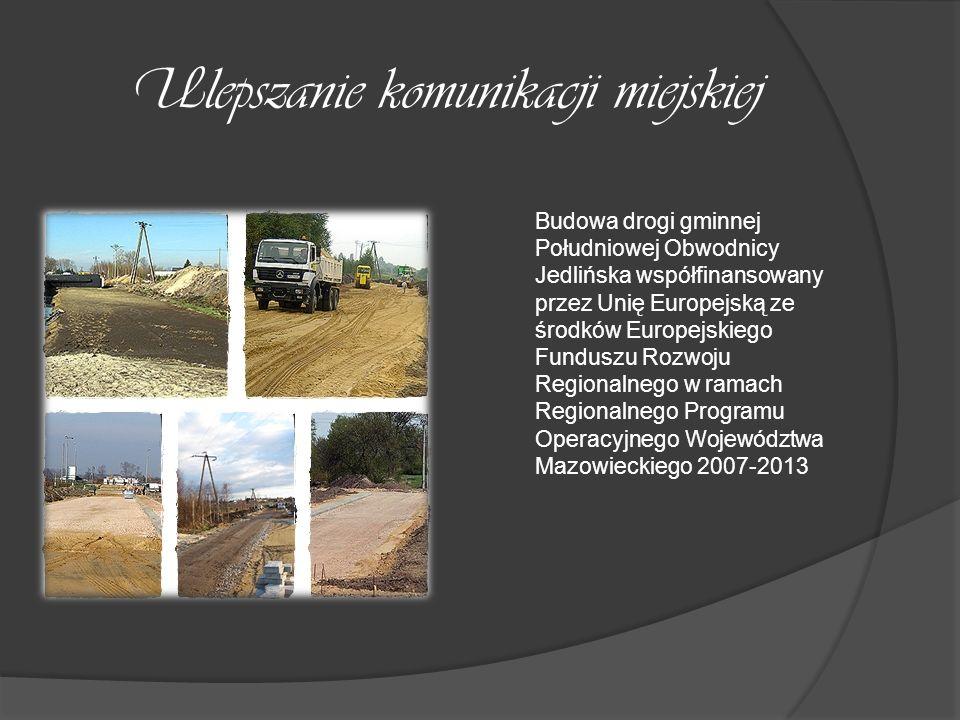 Ulepszanie komunikacji miejskiej Budowa drogi gminnej Południowej Obwodnicy Jedlińska współfinansowany przez Unię Europejską ze środków Europejskiego Funduszu Rozwoju Regionalnego w ramach Regionalnego Programu Operacyjnego Województwa Mazowieckiego 2007-2013