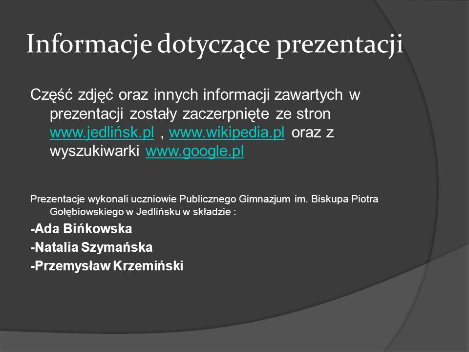 Informacje dotyczące prezentacji Część zdjęć oraz innych informacji zawartych w prezentacji zostały zaczerpnięte ze stron www.jedlińsk.pl, www.wikiped