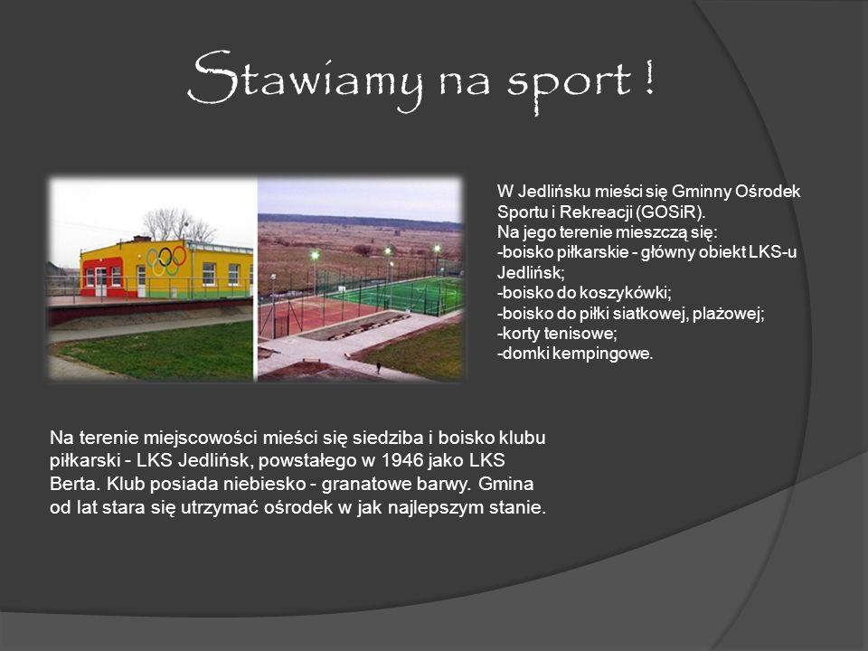Stawiamy na sport ! W Jedlińsku mieści się Gminny Ośrodek Sportu i Rekreacji (GOSiR). Na jego terenie mieszczą się: -boisko piłkarskie - główny obiekt