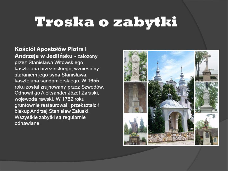Troska o zabytki Kościół Apostołów Piotra i Andrzeja w Jedlińsku - założony przez Stanisława Witowskiego, kasztelana brzezińskiego, wzniesiony starani
