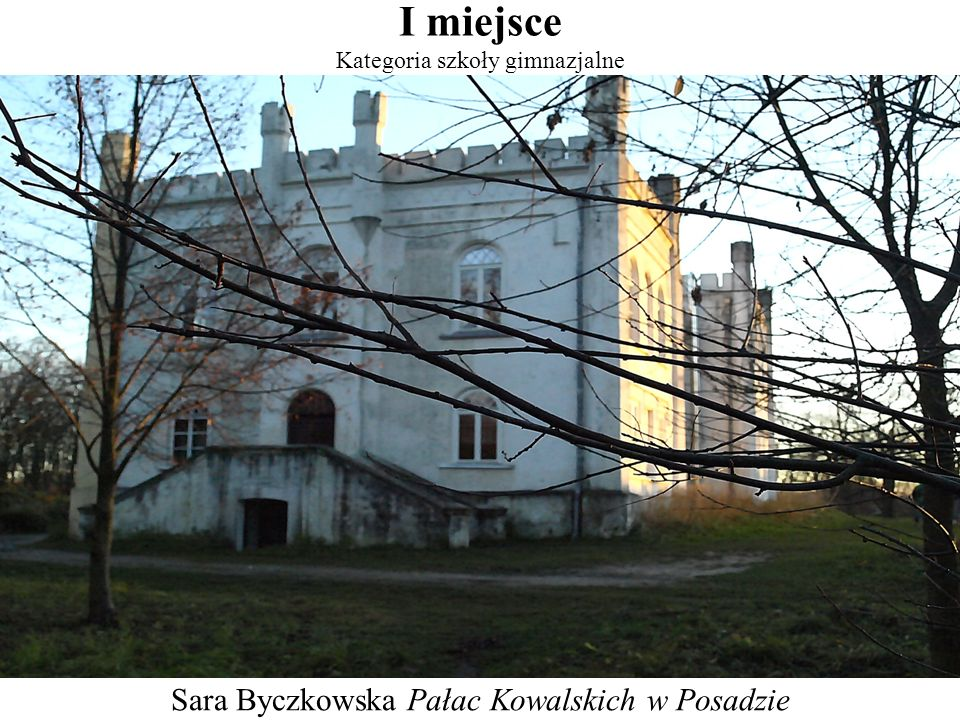 I miejsce Kategoria szkoły gimnazjalne Sara Byczkowska Pałac Kowalskich w Posadzie