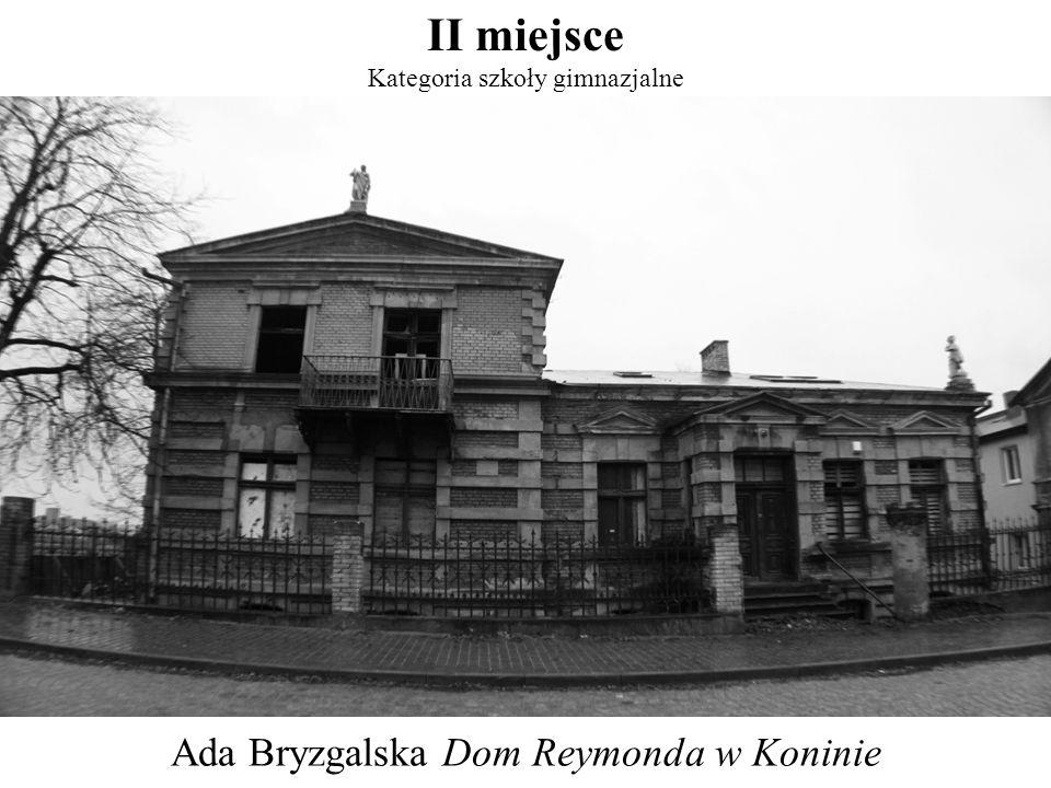 Ada Bryzgalska Dom Reymonda w Koninie II miejsce Kategoria szkoły gimnazjalne
