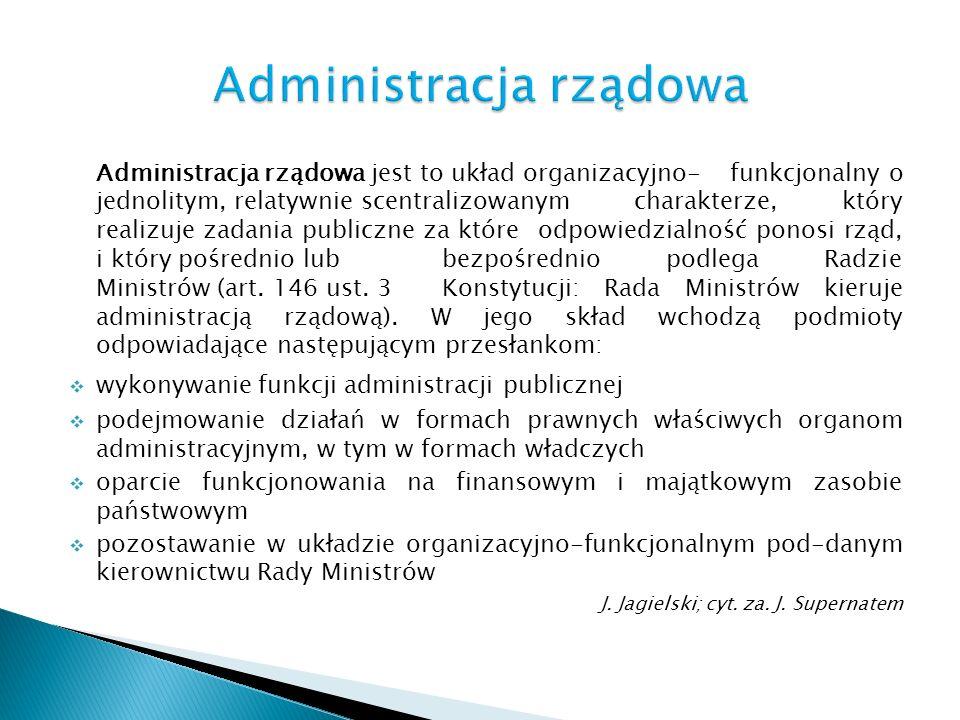 Administracja rządowa jest to układ organizacyjno-funkcjonalny o jednolitym, relatywnie scentralizowanym charakterze, który realizuje zadania publiczn