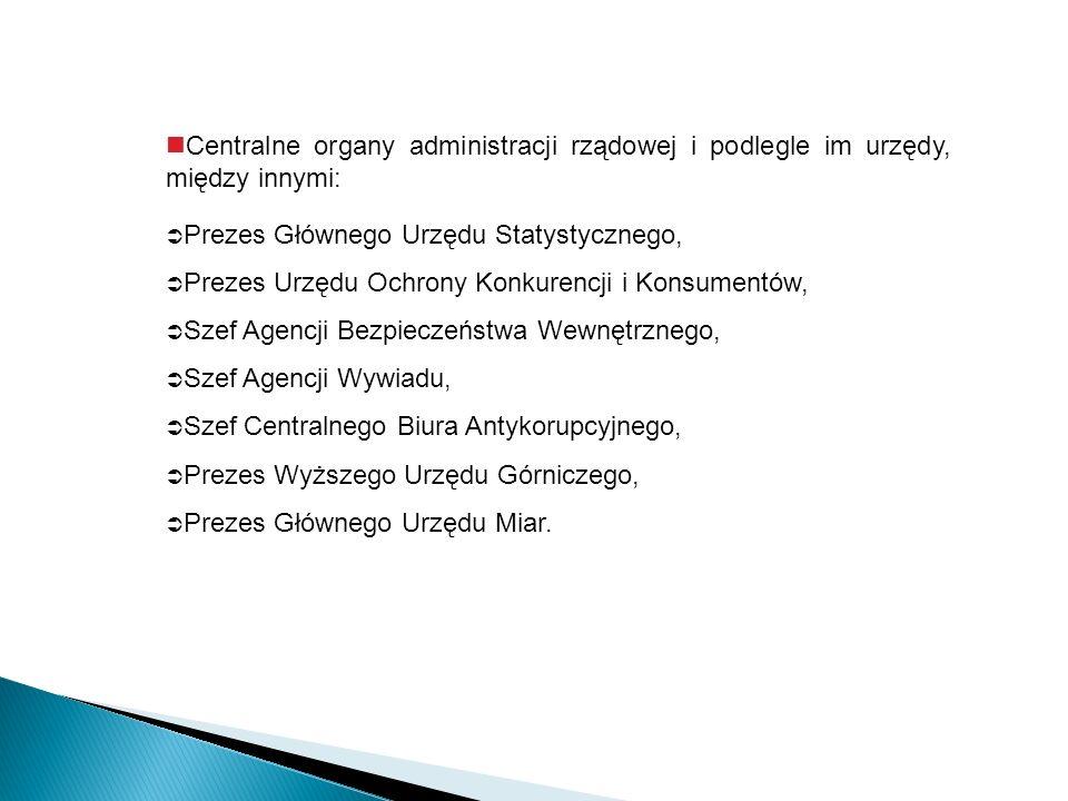 Centralne organy administracji rządowej i podlegle im urzędy, między innymi: Prezes Głównego Urzędu Statystycznego, Prezes Urzędu Ochrony Konkurencji