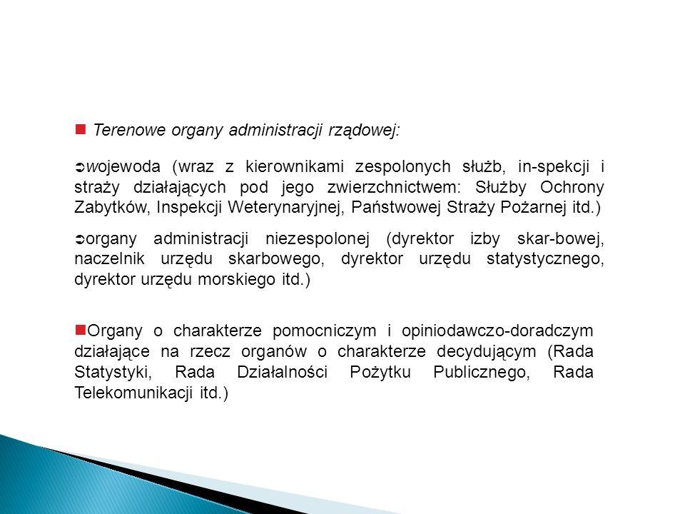 Terenowe organy administracji rządowej: wojewoda (wraz z kierownikami zespolonych służb, in-spekcji i straży działających pod jego zwierzchnictwem: Sł