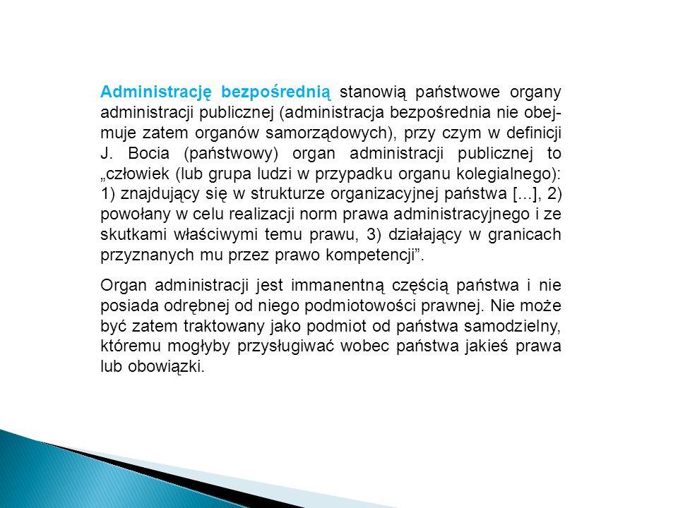 Administrację bezpośrednią stanowią państwowe organy administracji publicznej (administracja bezpośrednia nie obej- muje zatem organów samorządowych),