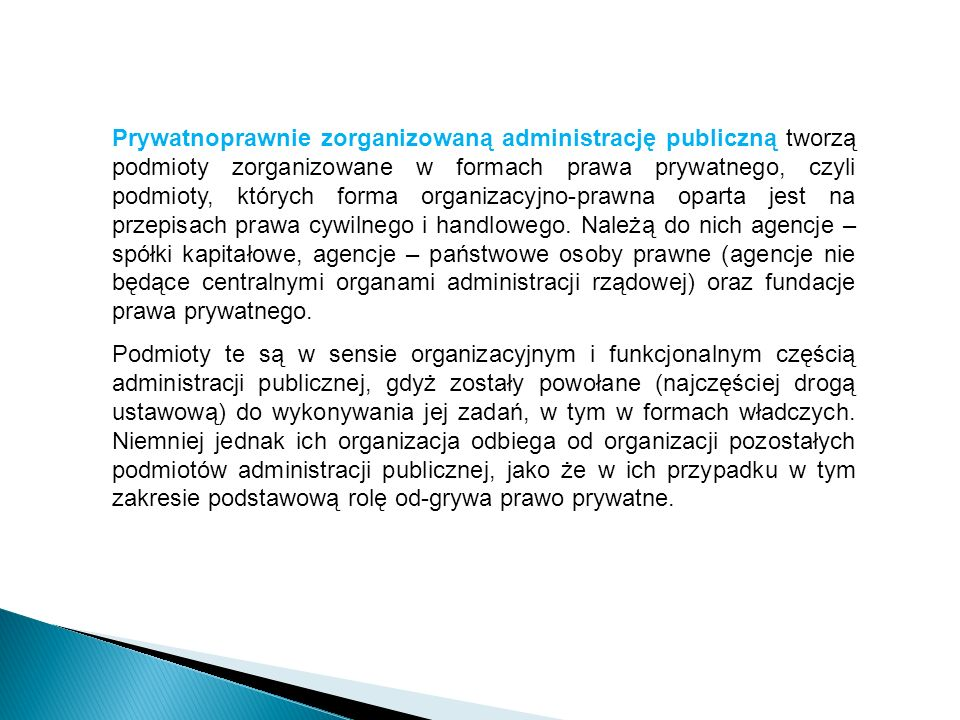 Prywatnoprawnie zorganizowaną administrację publiczną tworzą podmioty zorganizowane w formach prawa prywatnego, czyli podmioty, których forma organiza