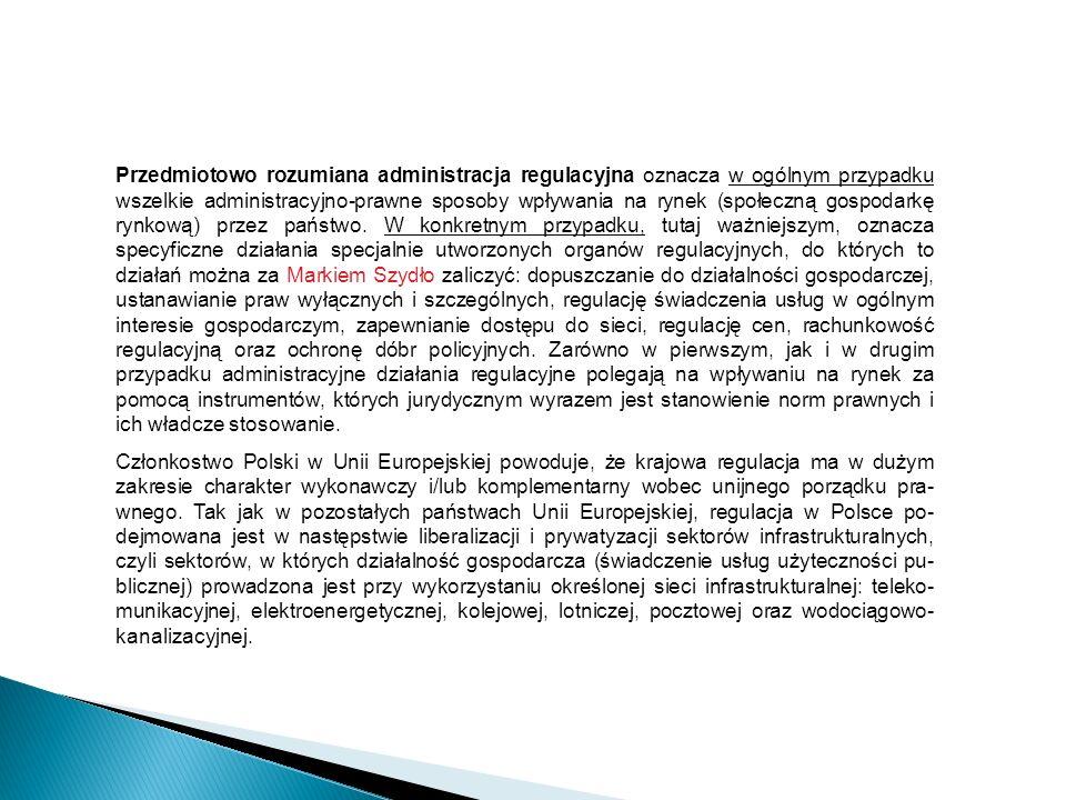 Przedmiotowo rozumiana administracja regulacyjna oznacza w ogólnym przypadku wszelkie administracyjno-prawne sposoby wpływania na rynek (społeczną gos