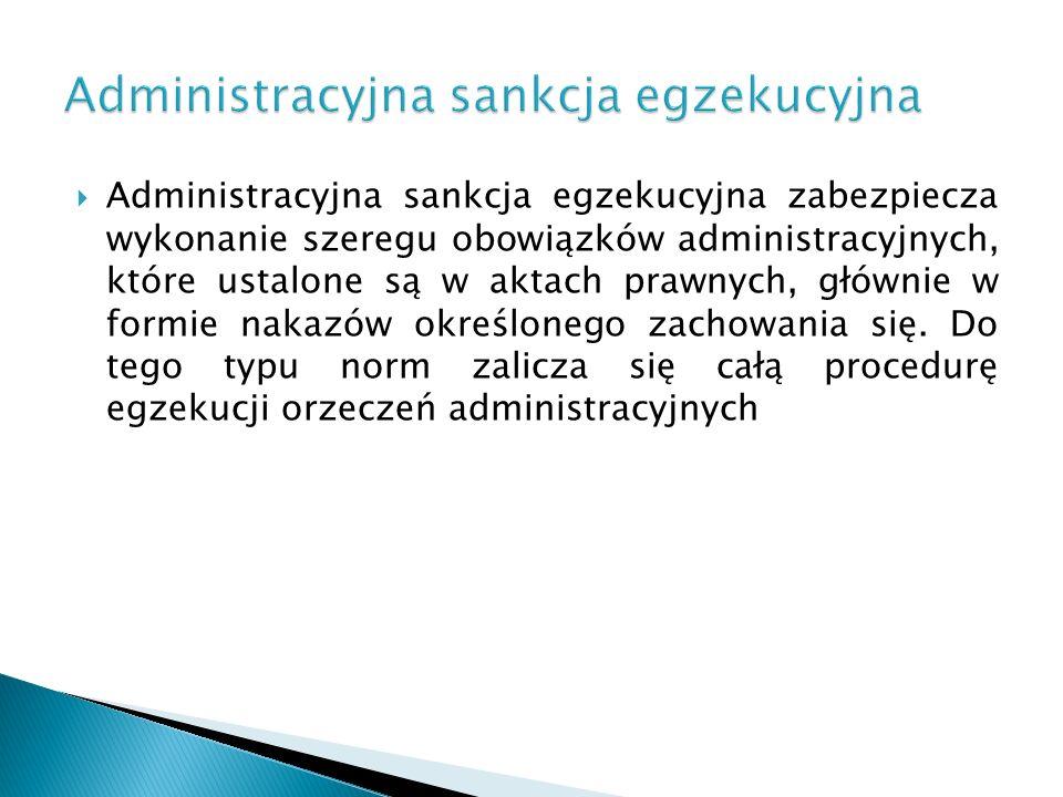 Administracyjna sankcja egzekucyjna zabezpiecza wykonanie szeregu obowiązków administracyjnych, które ustalone są w aktach prawnych, głównie w formie
