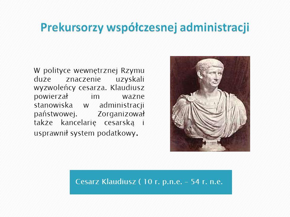 Cesarz Klaudiusz ( 10 r. p.n.e. – 54 r. n.e. W polityce wewnętrznej Rzymu duże znaczenie uzyskali wyzwoleńcy cesarza. Klaudiusz powierzał im ważne sta