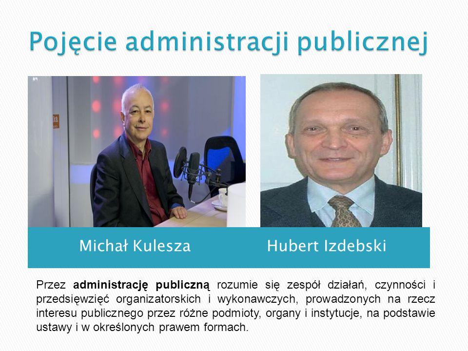 Michał KuleszaHubert Izdebski Przez administrację publiczną rozumie się zespół działań, czynności i przedsięwzięć organizatorskich i wykonawczych, pro