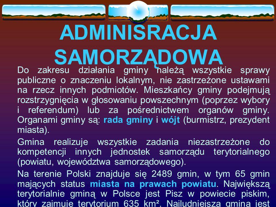 ADMINISRACJA SAMORZĄDOWA Do zakresu działania gminy należą wszystkie sprawy publiczne o znaczeniu lokalnym, nie zastrzeżone ustawami na rzecz innych p