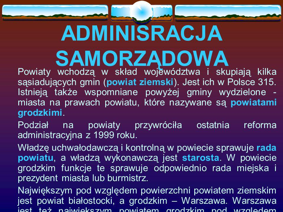 ADMINISRACJA SAMORZĄDOWA Powiaty wchodzą w skład województwa i skupiają kilka sąsiadujących gmin (powiat ziemski). Jest ich w Polsce 315. Istnieją tak