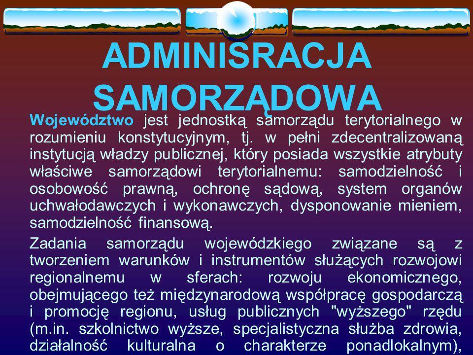 ADMINISRACJA SAMORZĄDOWA Województwo jest jednostką samorządu terytorialnego w rozumieniu konstytucyjnym, tj. w pełni zdecentralizowaną instytucją wła