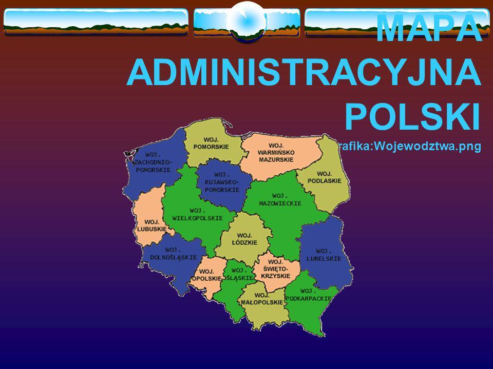 MAPA ADMINISTRACYJNA POLSKI http://pl.wikipedia.org/wiki/Grafika:Wojewodztwa.png