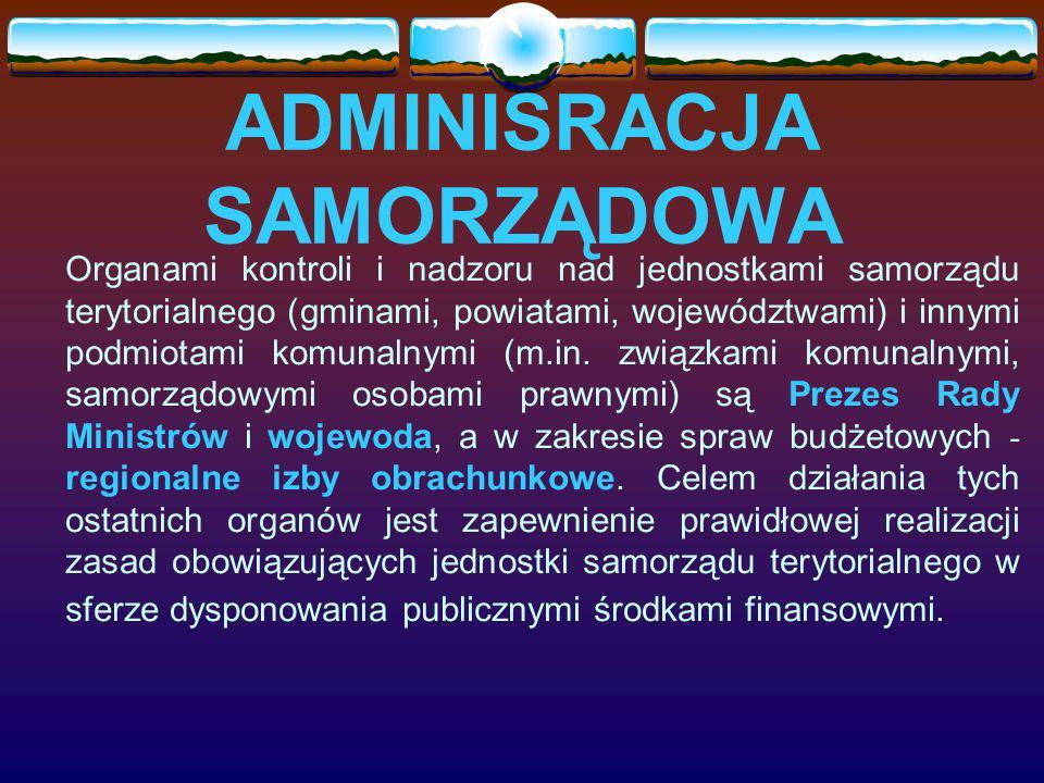 ADMINISRACJA SAMORZĄDOWA Organami kontroli i nadzoru nad jednostkami samorządu terytorialnego (gminami, powiatami, województwami) i innymi podmiotami komunalnymi (m.in.