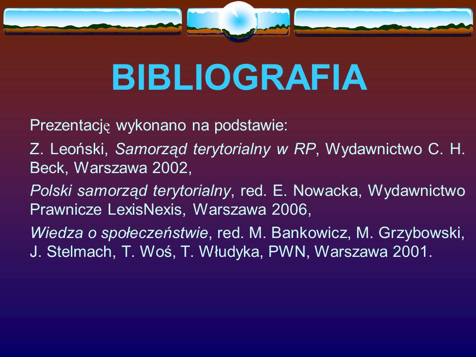BIBLIOGRAFIA Prezentacj ę wykonano na podstawie: Z. Leoński, Samorząd terytorialny w RP, Wydawnictwo C. H. Beck, Warszawa 2002, Polski samorząd teryto