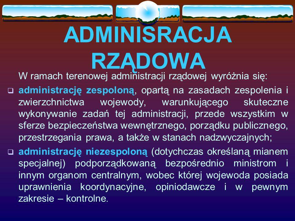 ADMINISRACJA RZĄDOWA W ramach terenowej administracji rządowej wyróżnia się: administrację zespoloną, opartą na zasadach zespolenia i zwierzchnictwa w