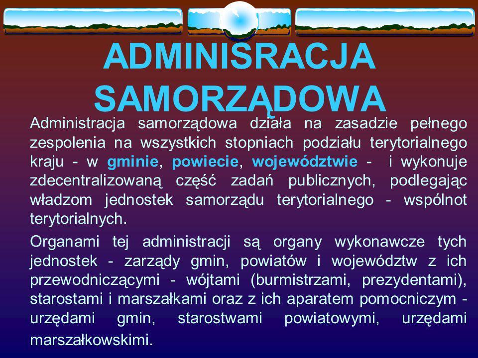 ADMINISRACJA SAMORZĄDOWA Administracja samorządowa działa na zasadzie pełnego zespolenia na wszystkich stopniach podziału terytorialnego kraju - w gmi